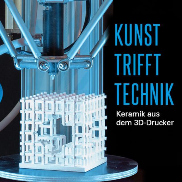 """Kunst trifft Technik. Keramik aus dem 3D-Drucker"""